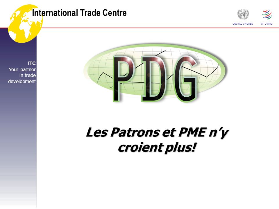 International Trade Centre ITC Your partner in trade development UNCTAD CNUCED WTO OMC Les Patrons et PME ny croient plus!