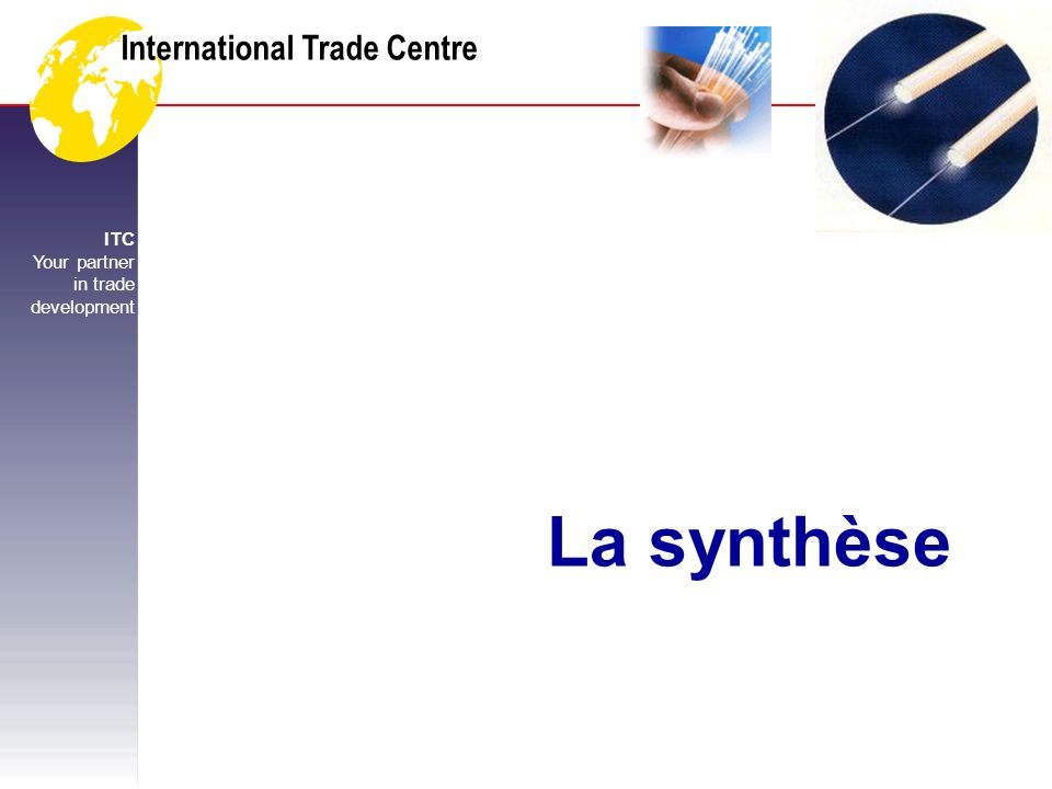 International Trade Centre ITC Your partner in trade development UNCTAD CNUCED WTO OMC La synthèse