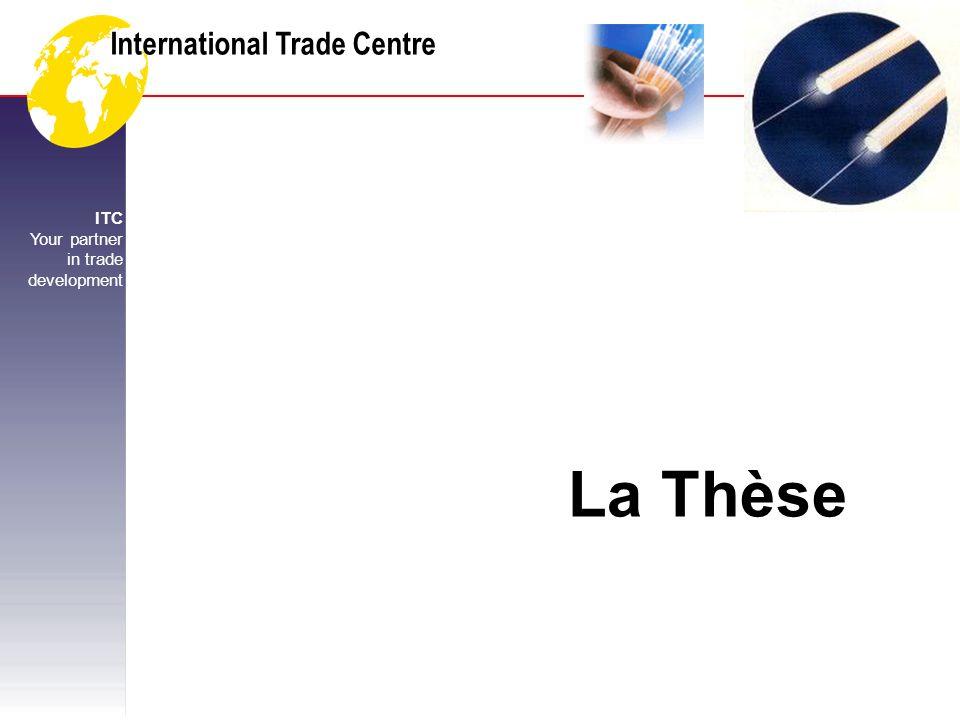 International Trade Centre ITC Your partner in trade development UNCTAD CNUCED WTO OMC La Thèse