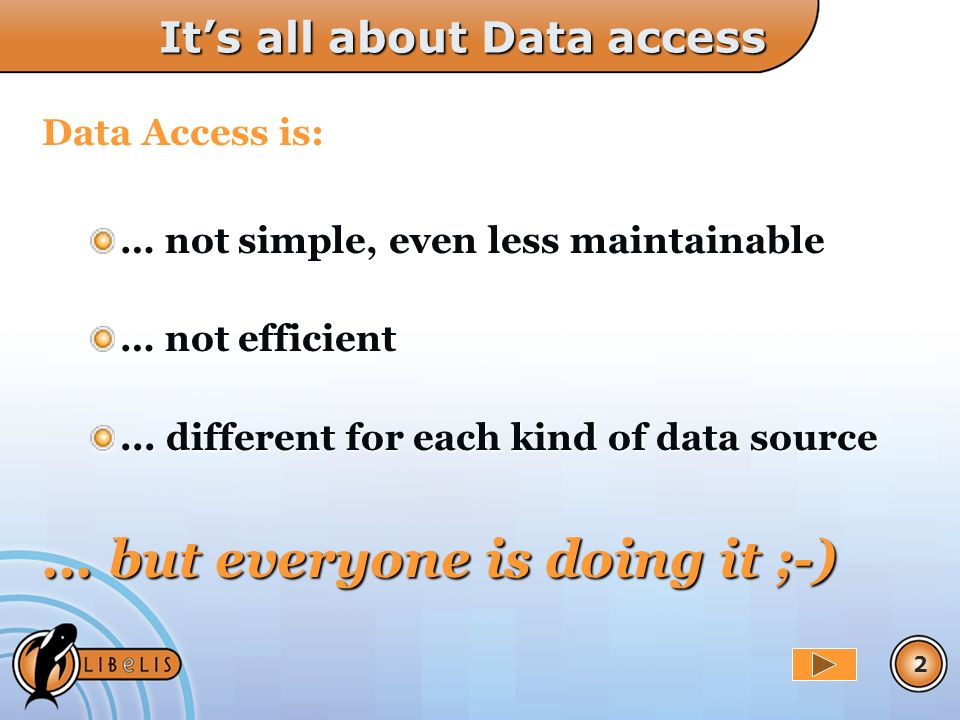 2 Its all about Data access Data Access is: … not simple, even less maintainable … not efficient...