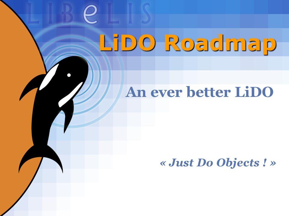 40 LiDO Roadmap An ever better LiDO « Just Do Objects ! »