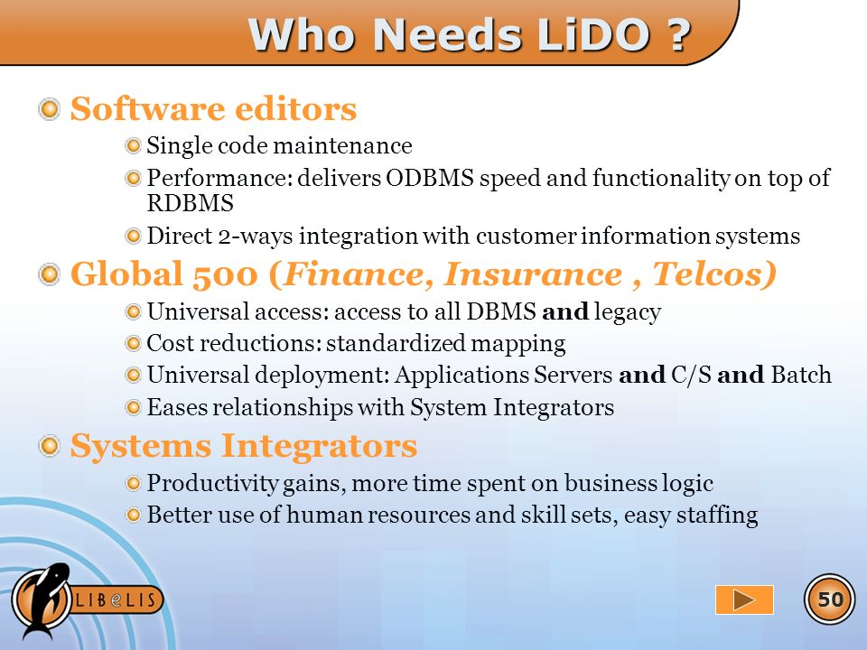 50 Who Needs LiDO ? Software editors Single code maintenance Performance: delivers ODBMS speed and functionality on top of RDBMS Direct 2-ways integra
