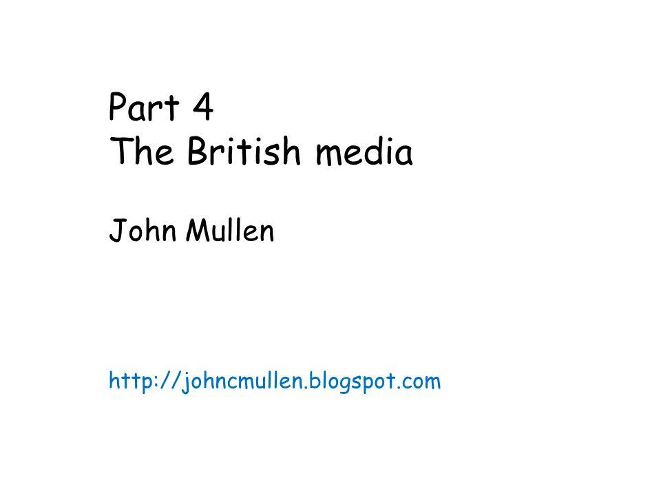 Part 4 The British media John Mullen http://johncmullen.blogspot.com