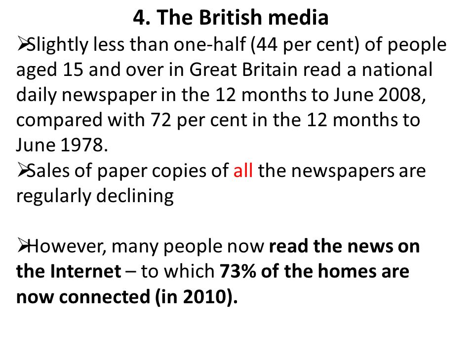 4. The British media Slightly less than one-half (44 per cent) of people aged 15 and over in Great Britain read a national daily newspaper in the 12 m