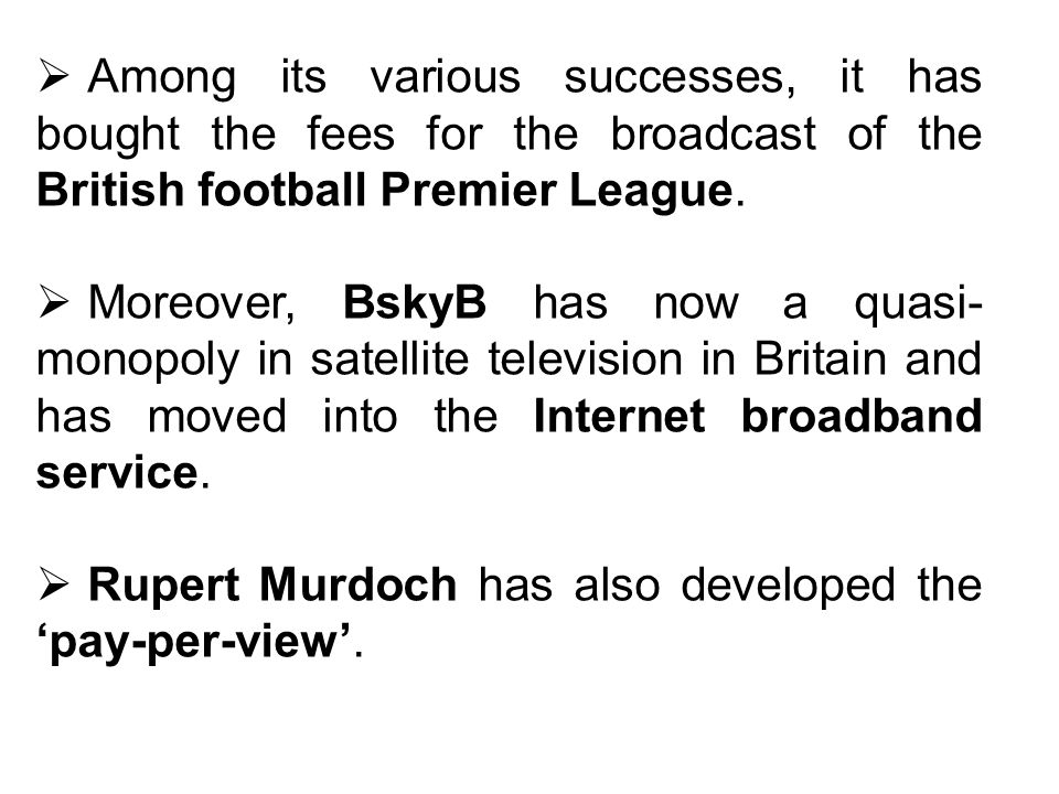 Among its various successes, it has bought the fees for the broadcast of the British football Premier League.