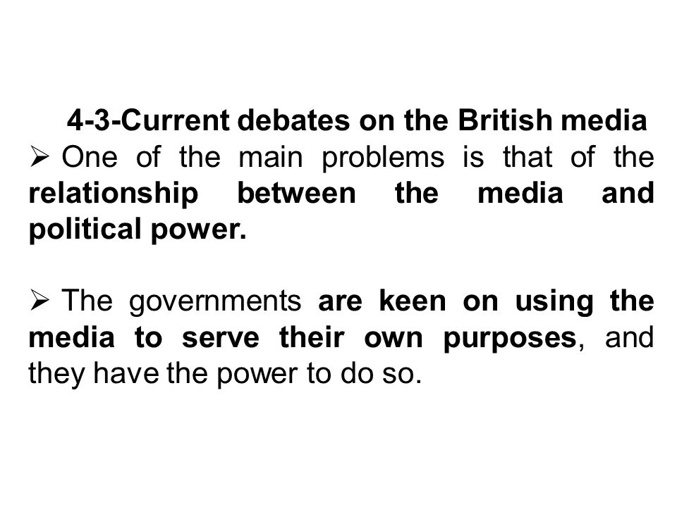 4-3-Current debates on the British media One of the main problems is that of the relationship between the media and political power.