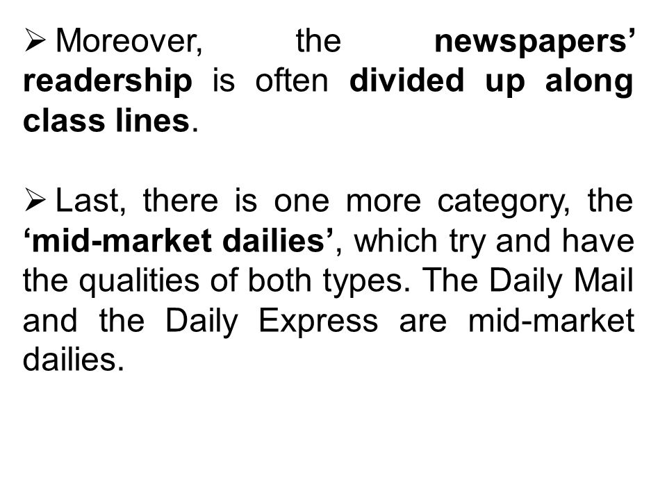 Moreover, the newspapers readership is often divided up along class lines.