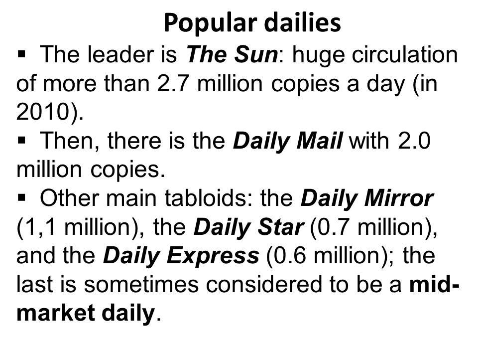 Popular dailies The leader is The Sun: huge circulation of more than 2.7 million copies a day (in 2010).