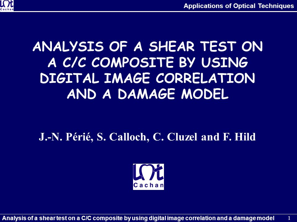 Applications of Optical Techniques Analysis of a shear test on a C/C composite by using digital image correlation and a damage model 1 ANALYSIS OF A S