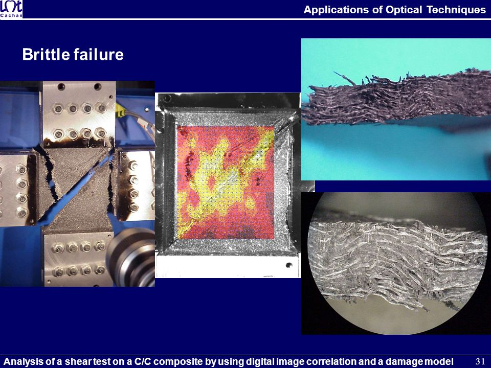Applications of Optical Techniques Analysis of a shear test on a C/C composite by using digital image correlation and a damage model 31 Brittle failur
