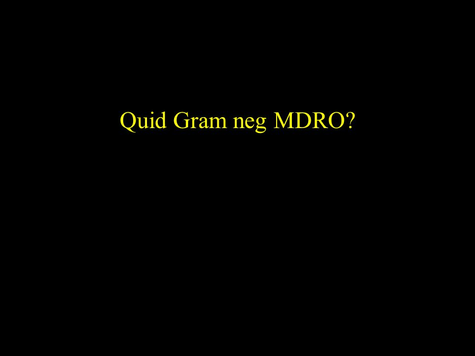 Quid Gram neg MDRO?