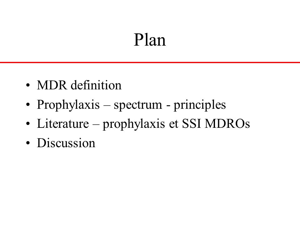 Plan MDR definition Prophylaxis – spectrum - principles Literature – prophylaxis et SSI MDROs Discussion
