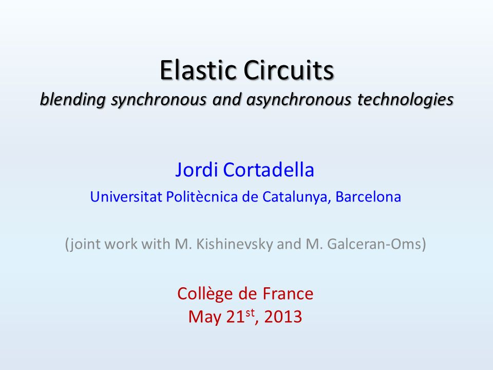 Synchronous elasticity Elastic circuits senderreceiver V V V V S S S S En 1 0 Data Valid Stop Data Valid Stop Collège de France 201392