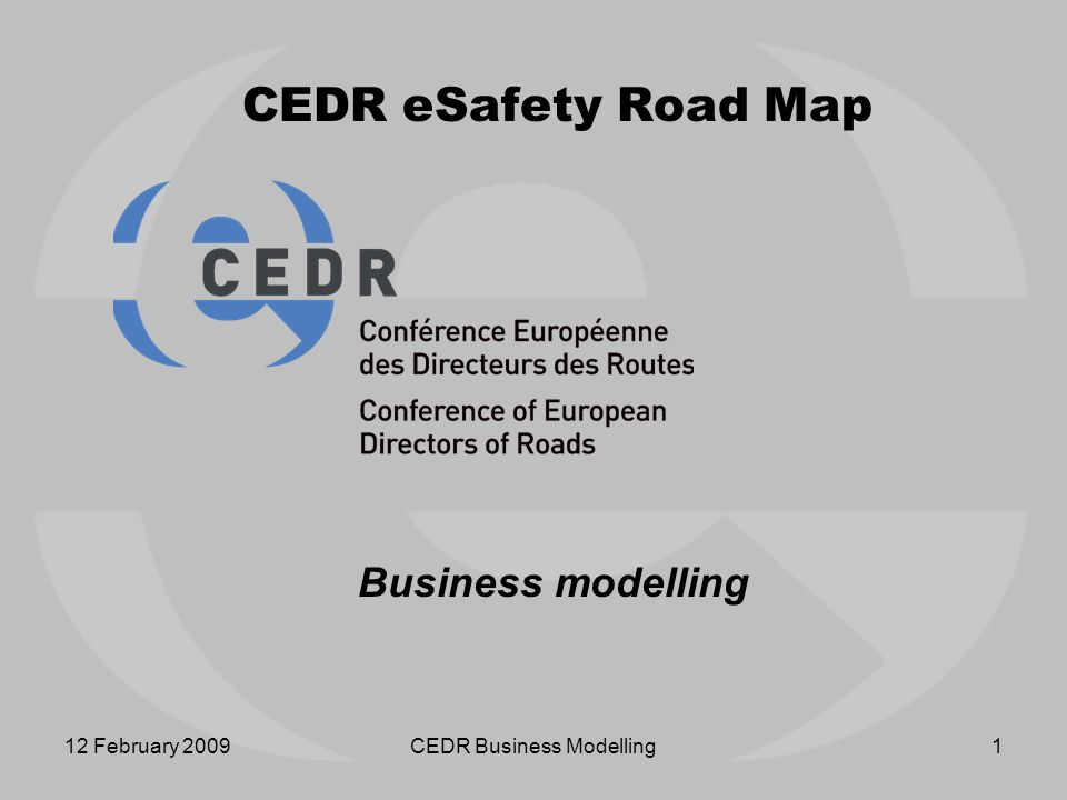 12 February 2009CEDR Business Modelling1 CEDR eSafety Road Map Business modelling