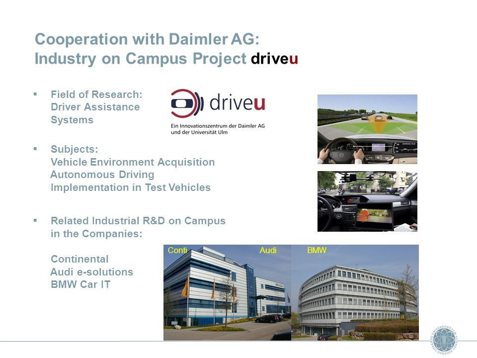 Cooperation with Daimler AG: Industry on Campus Project driveu Field of Research: Driver Assistance Systems Subjects: Vehicle Environment Acquisition