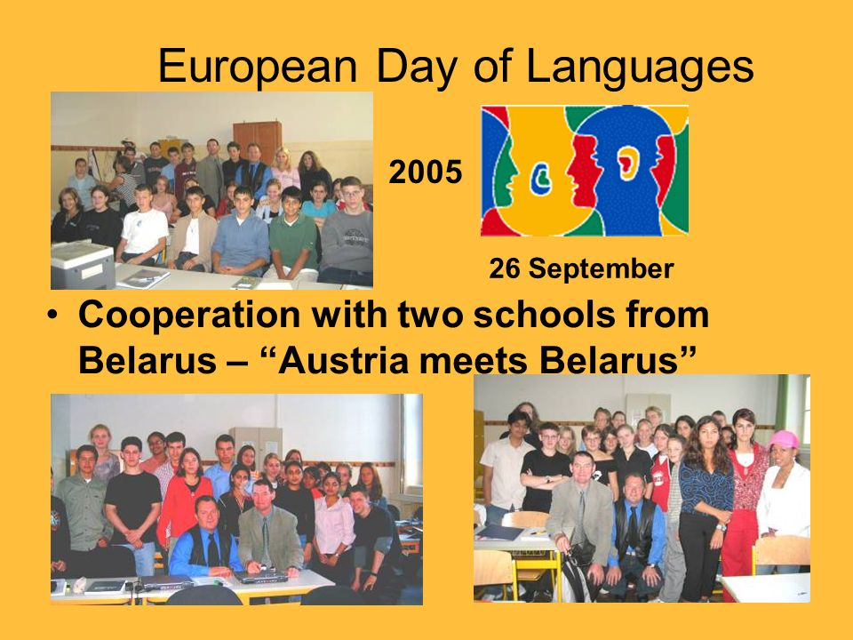 European Day of Languages 26 September Cooperation with two schools from Belarus – Austria meets Belarus 2005