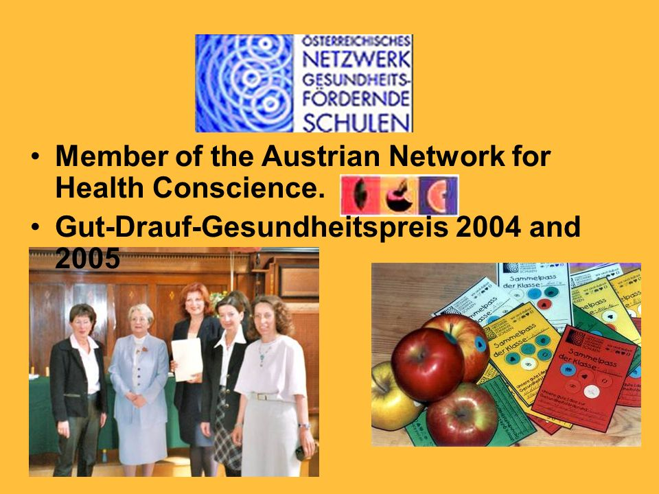 Member of the Austrian Network for Health Conscience. Gut-Drauf-Gesundheitspreis 2004 and 2005