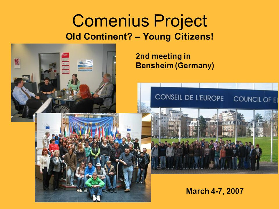 Comenius Project Old Continent – Young Citizens! 2nd meeting in Bensheim (Germany) March 4-7, 2007