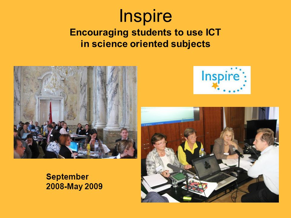 Inspire Encouraging students to use ICT in science oriented subjects September 2008-May 2009