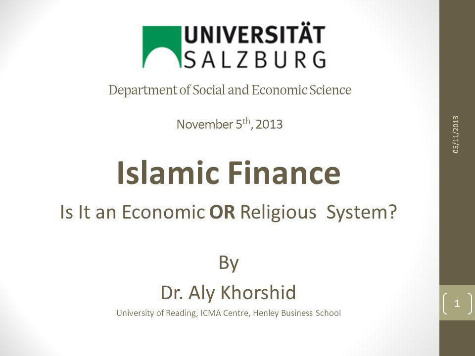 Department of Social and Economic Science November 5 th, 2013 Islamic Finance Is It an Economic OR Religious System? By Dr. Aly Khorshid University of