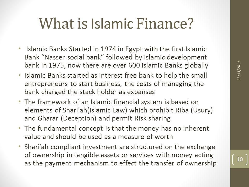 What is Islamic Finance? Islamic Banks Started in 1974 in Egypt with the first Islamic Bank Nasser social bank followed by Islamic development bank in