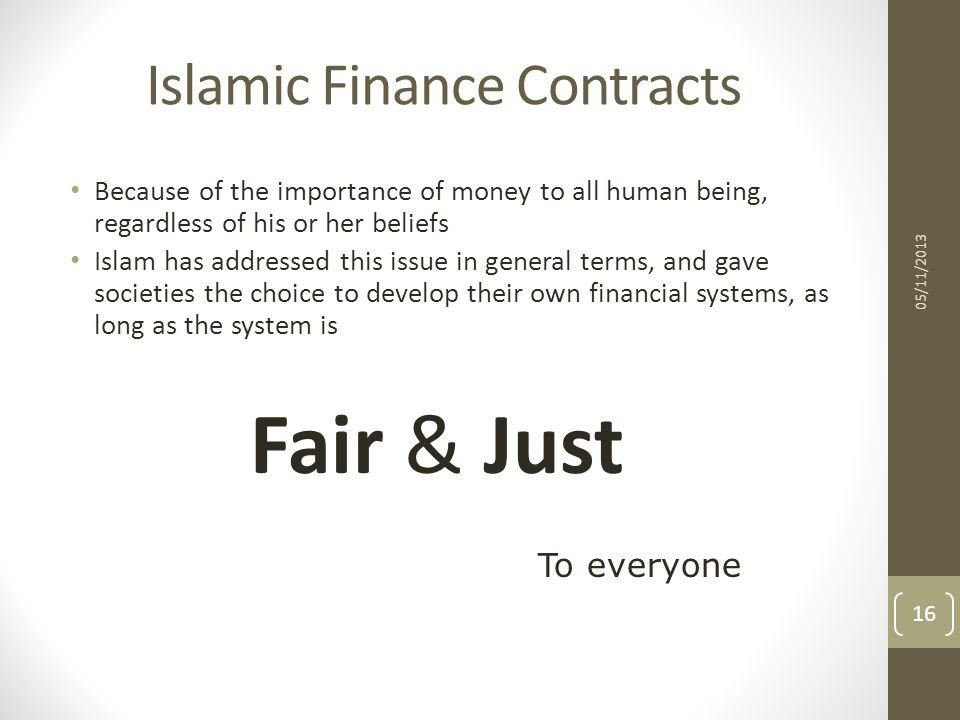 Islamic Finance Contracts Because of the importance of money to all human being, regardless of his or her beliefs Islam has addressed this issue in ge