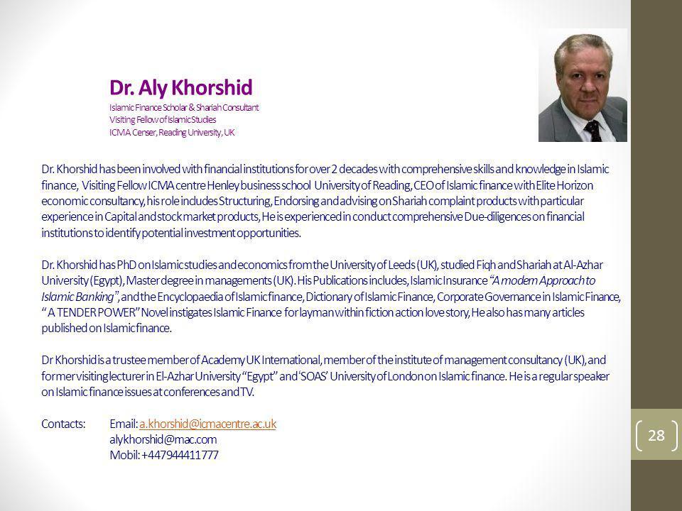 , Dr. Aly Khorshid Islamic Finance Scholar & Shariah Consultant Visiting Fellow of Islamic Studies ICMA Censer, Reading University, UK Dr. Khorshid ha