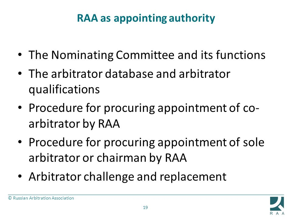 © Russian Arbitration Association RAA as appointing authority The Nominating Committee and its functions The arbitrator database and arbitrator qualif