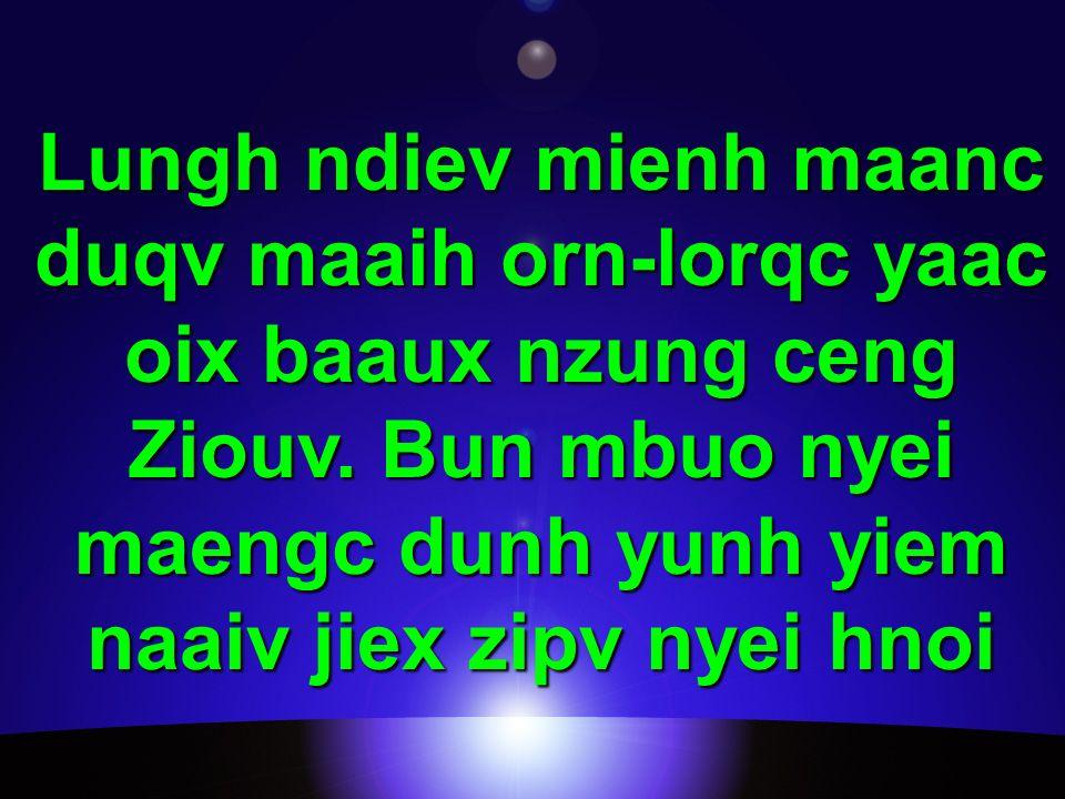 Lungh ndiev mienh maanc duqv maaih orn-lorqc yaac oix baaux nzung ceng Ziouv.