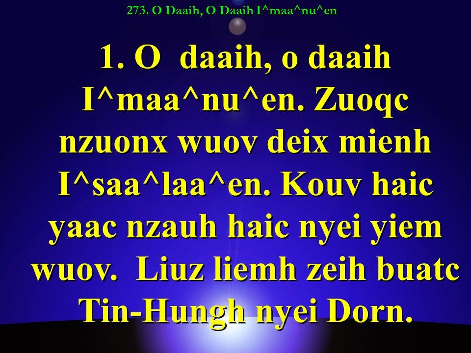 273. O Daaih, O Daaih I^maa^nu^en 1. O daaih, o daaih I^maa^nu^en.