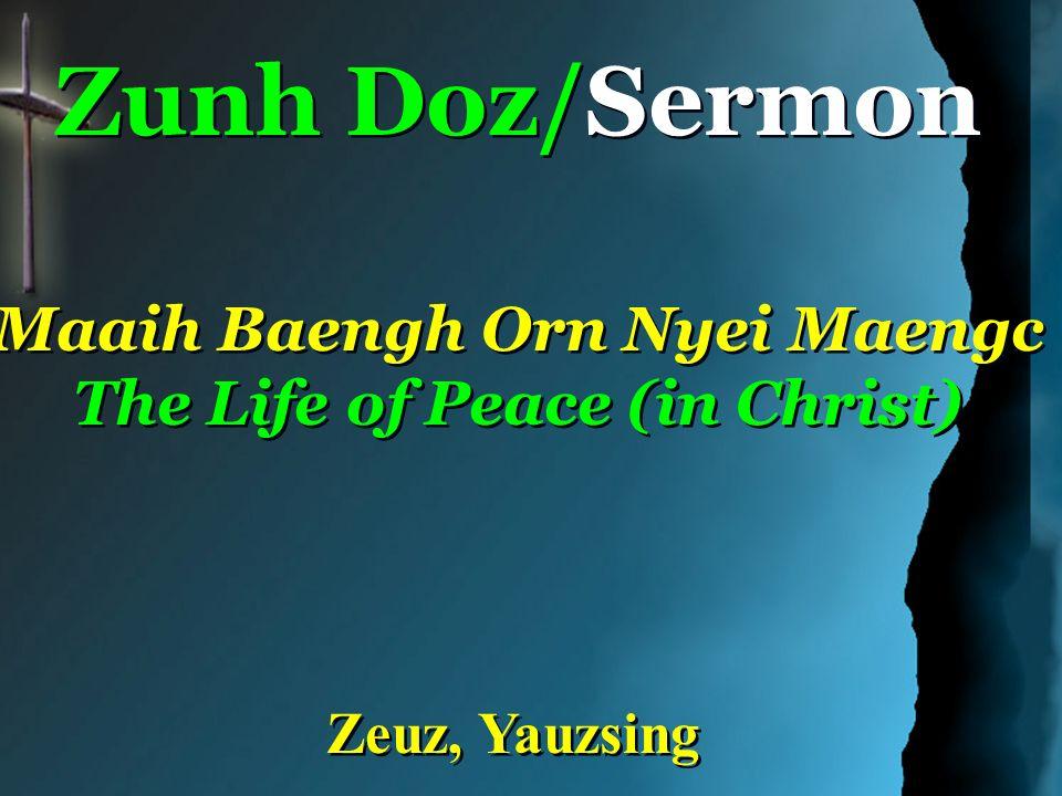 Zunh Doz/Sermon Maaih Baengh Orn Nyei Maengc The Life of Peace (in Christ) Zunh Doz/Sermon Maaih Baengh Orn Nyei Maengc The Life of Peace (in Christ) Zeuz, Yauzsing