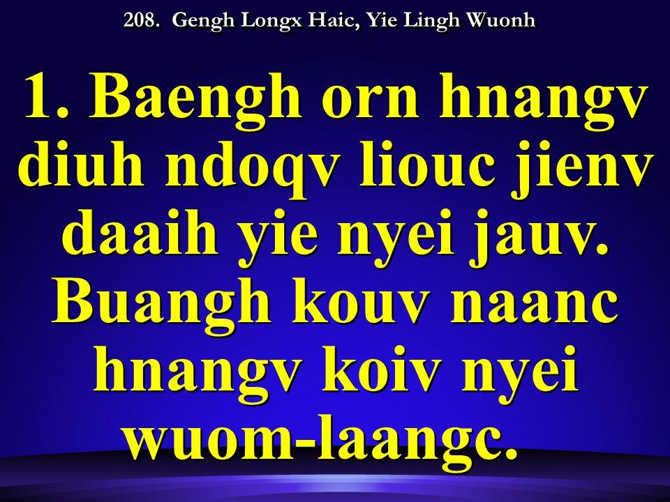 208. Gengh Longx Haic, Yie Lingh Wuonh 1.Baengh orn hnangv diuh ndoqv liouc jienv daaih yie nyei jauv. Buangh kouv naanc hnangv koiv nyei wuom-laangc.