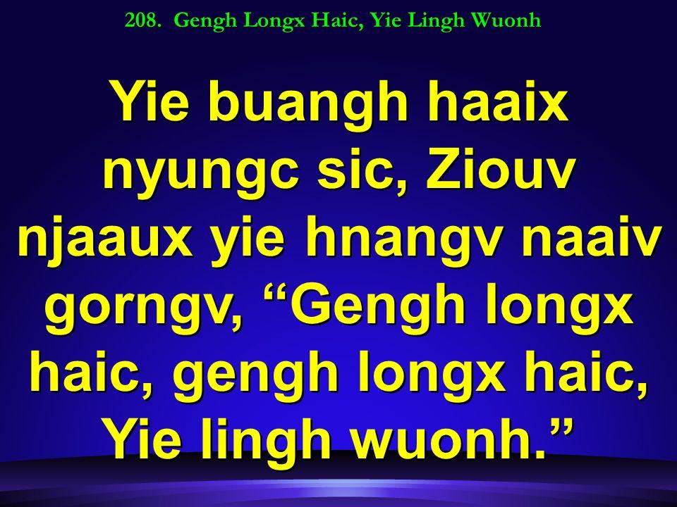 208. Gengh Longx Haic, Yie Lingh Wuonh Yie buangh haaix nyungc sic, Ziouv njaaux yie hnangv naaiv gorngv, Gengh longx haic, gengh longx haic, Yie ling
