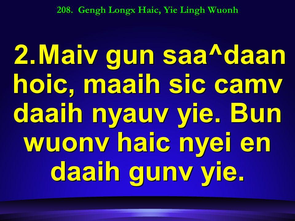 208. Gengh Longx Haic, Yie Lingh Wuonh 2.Maiv gun saa^daan hoic, maaih sic camv daaih nyauv yie.