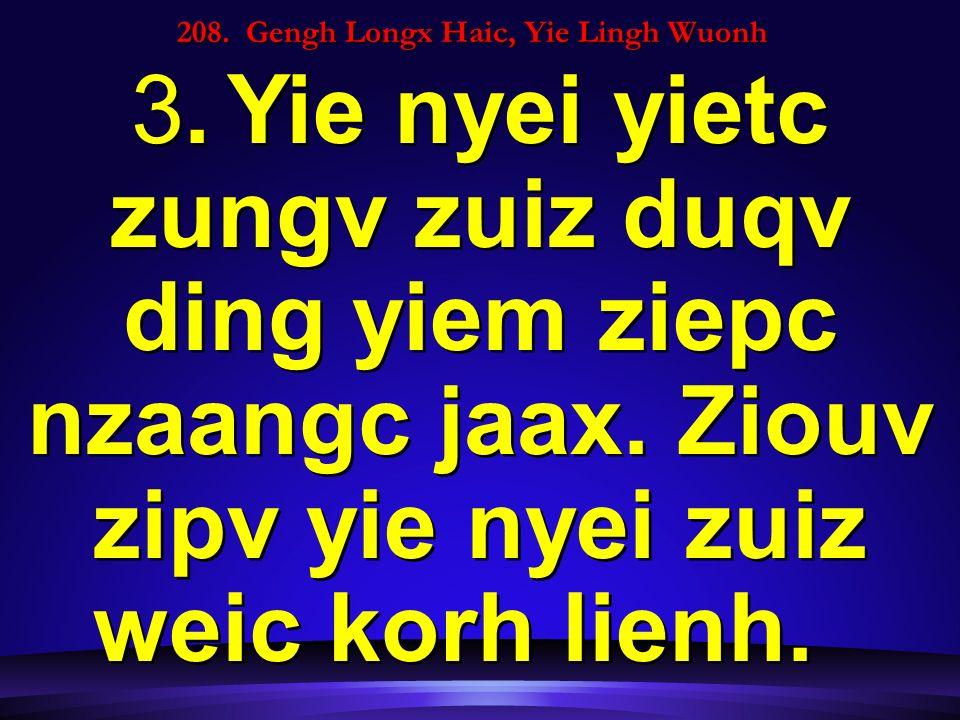 208. Gengh Longx Haic, Yie Lingh Wuonh 3.Yie nyei yietc zungv zuiz duqv ding yiem ziepc nzaangc jaax. Ziouv zipv yie nyei zuiz weic korh lienh.