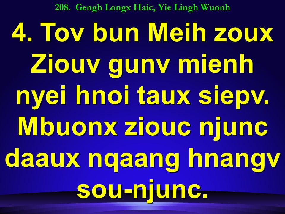 208. Gengh Longx Haic, Yie Lingh Wuonh 4.Tov bun Meih zoux Ziouv gunv mienh nyei hnoi taux siepv.