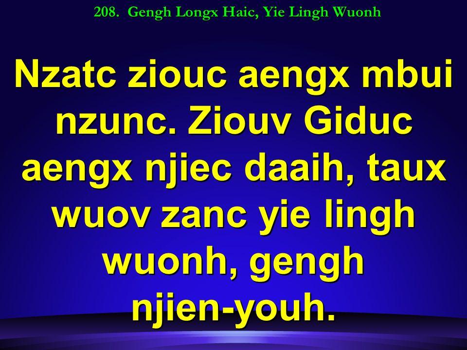 208. Gengh Longx Haic, Yie Lingh Wuonh Nzatc ziouc aengx mbui nzunc.