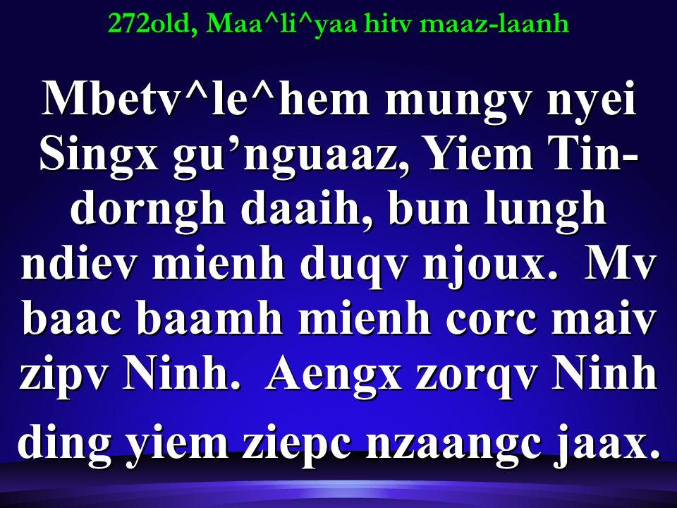 272old, Maa^li^yaa hitv maaz-laanh Mbetv^le^hem mungv nyei Singx gunguaaz, Yiem Tin- dorngh daaih, bun lungh ndiev mienh duqv njoux.