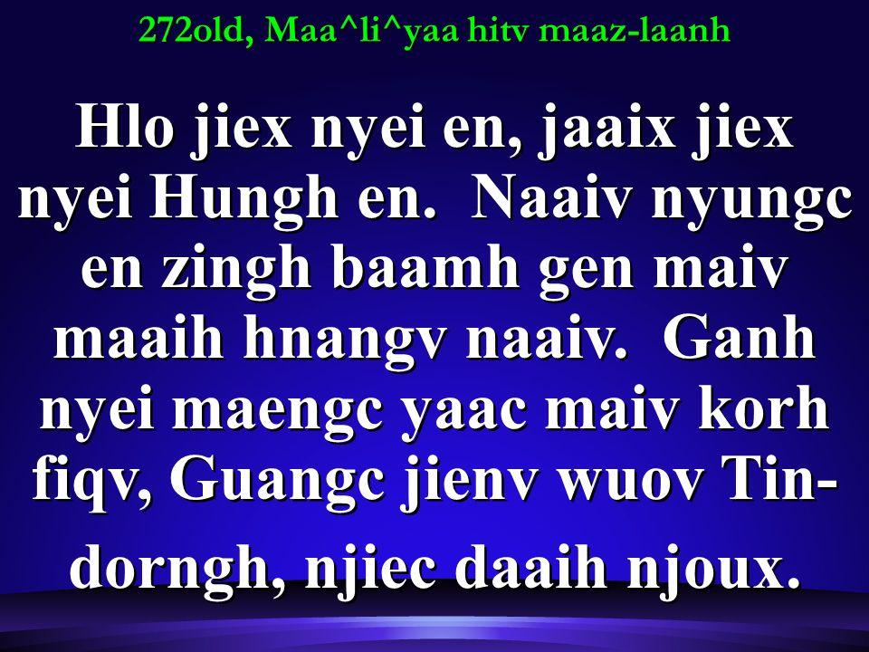 272old, Maa^li^yaa hitv maaz-laanh Hlo jiex nyei en, jaaix jiex nyei Hungh en.