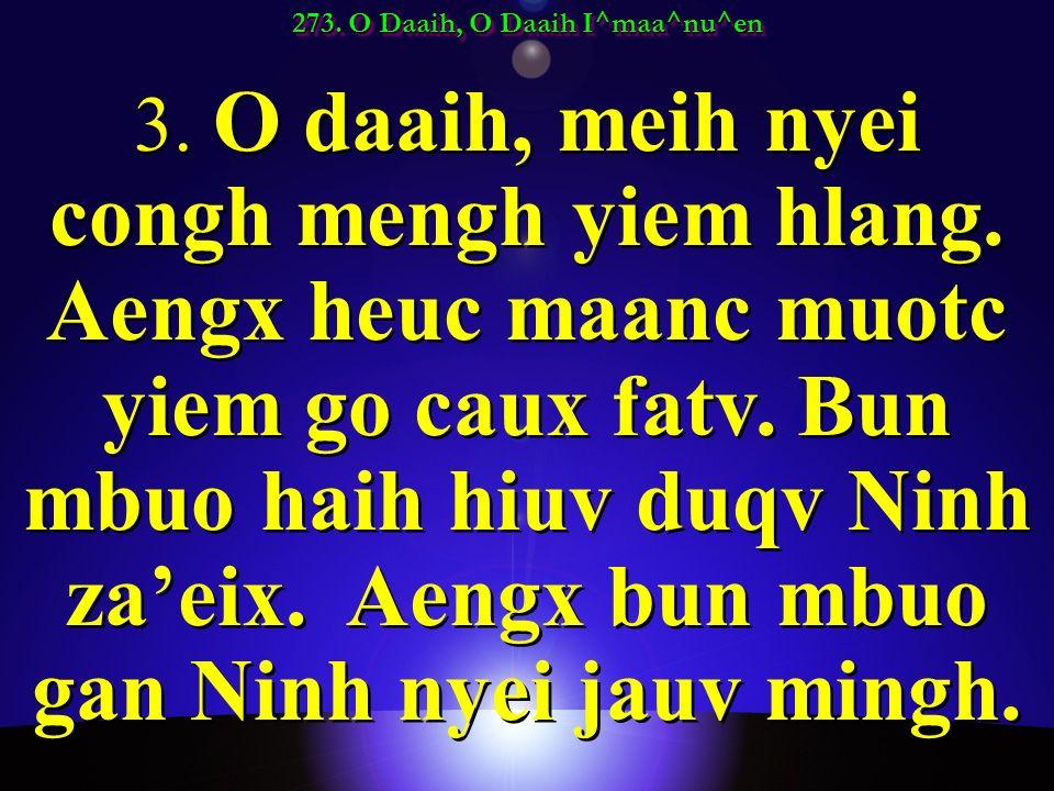 273. O Daaih, O Daaih I^maa^nu^en 3. O daaih, meih nyei congh mengh yiem hlang.