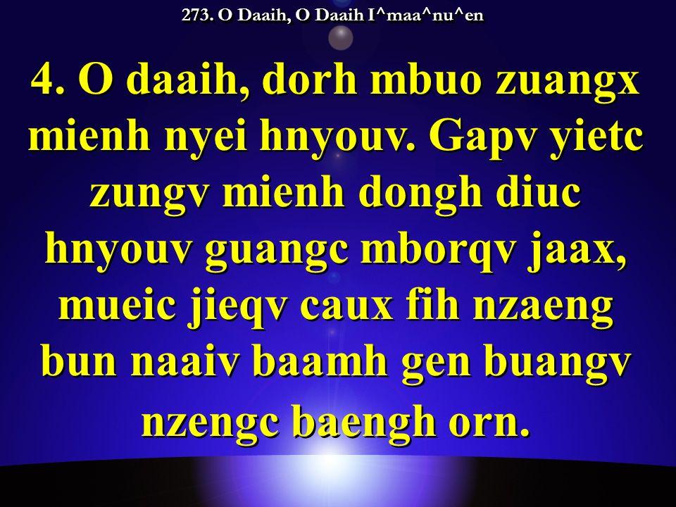 273. O Daaih, O Daaih I^maa^nu^en 4. O daaih, dorh mbuo zuangx mienh nyei hnyouv.