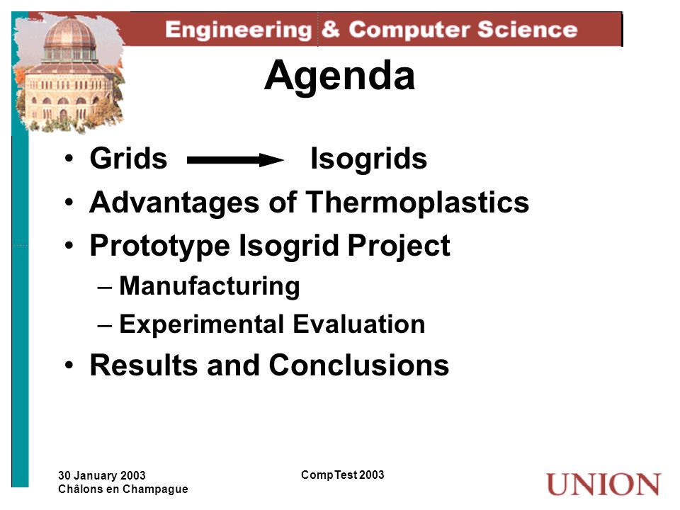 30 January 2003 Châlons en Champague CompTest 2003 Agenda Grids Isogrids Advantages of Thermoplastics Prototype Isogrid Project –Manufacturing –Experi