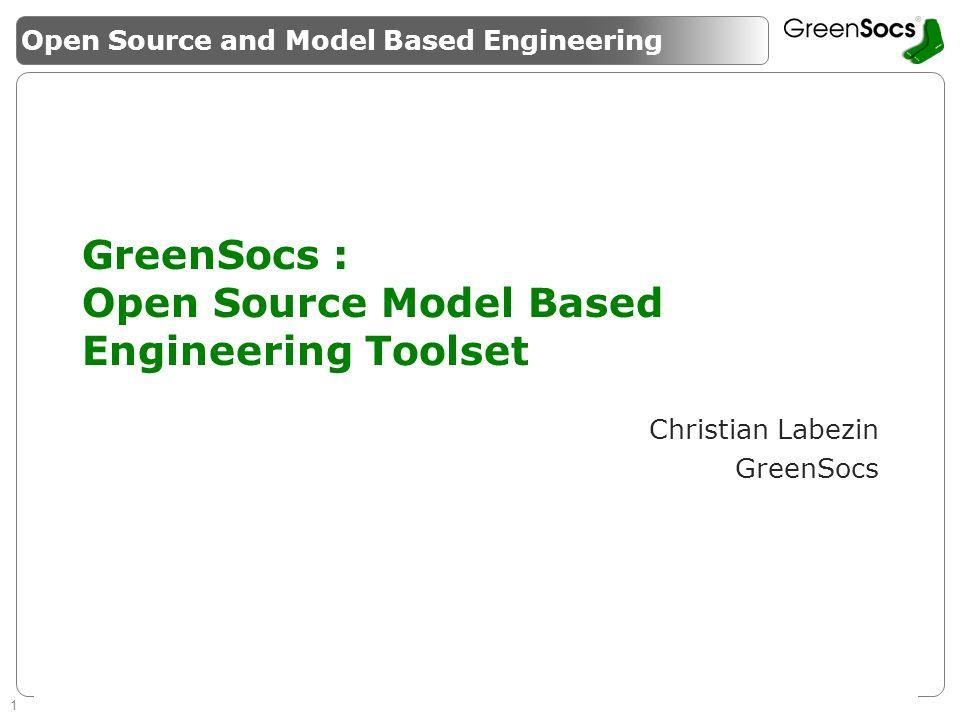 1 Enabling System Level Design Guaranteeing success of SMEs GreenSocs : Open Source Model Based Engineering Toolset Christian Labezin GreenSocs Open Source and Model Based Engineering