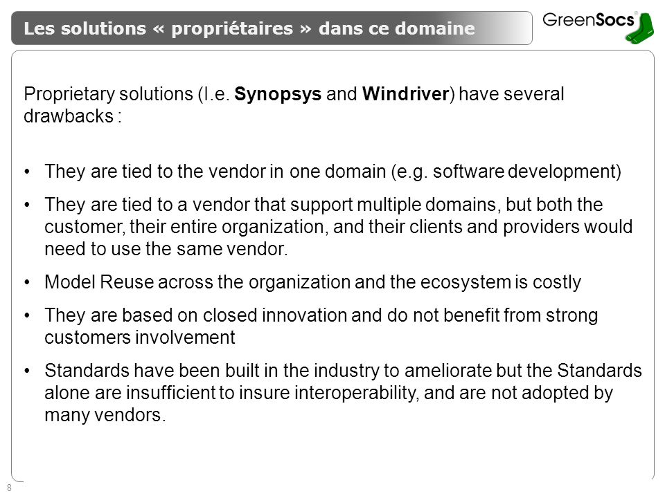 8 Enabling System Level Design Guaranteeing success of SMEs Les solutions « propriétaires » dans ce domaine Proprietary solutions (I.e. Synopsys and W