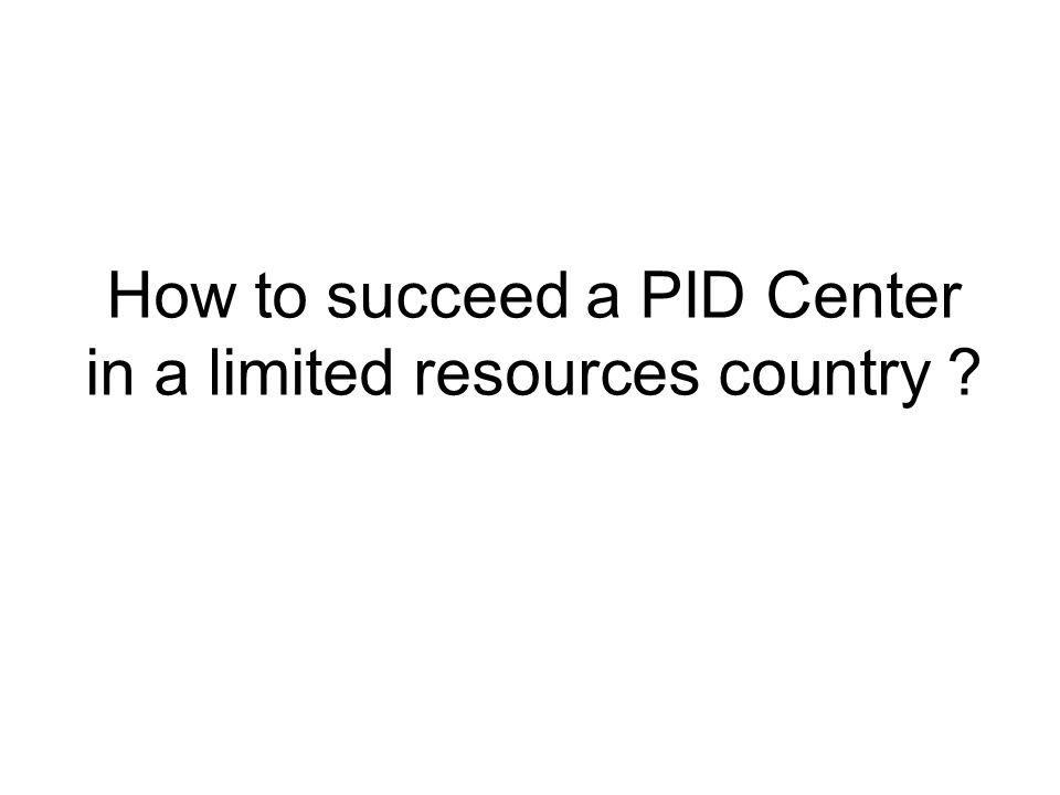 How to succeed a PID Center in a limited resources country ?