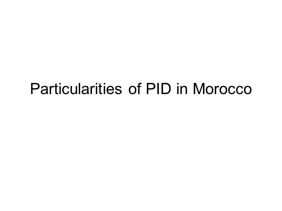 Particularities of PID in Morocco