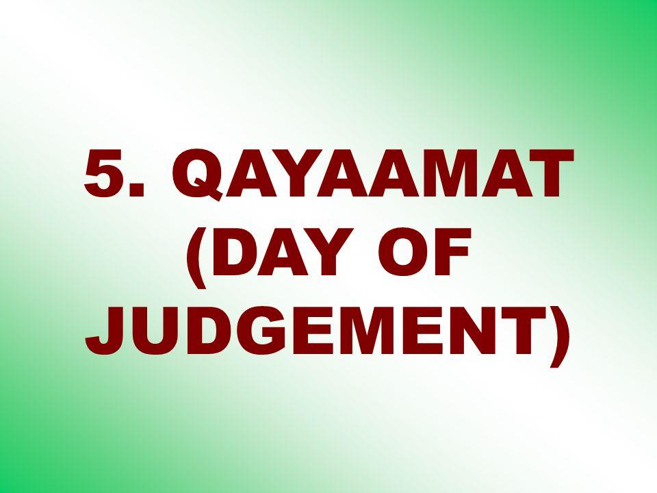 5. QAYAAMAT (DAY OF JUDGEMENT)