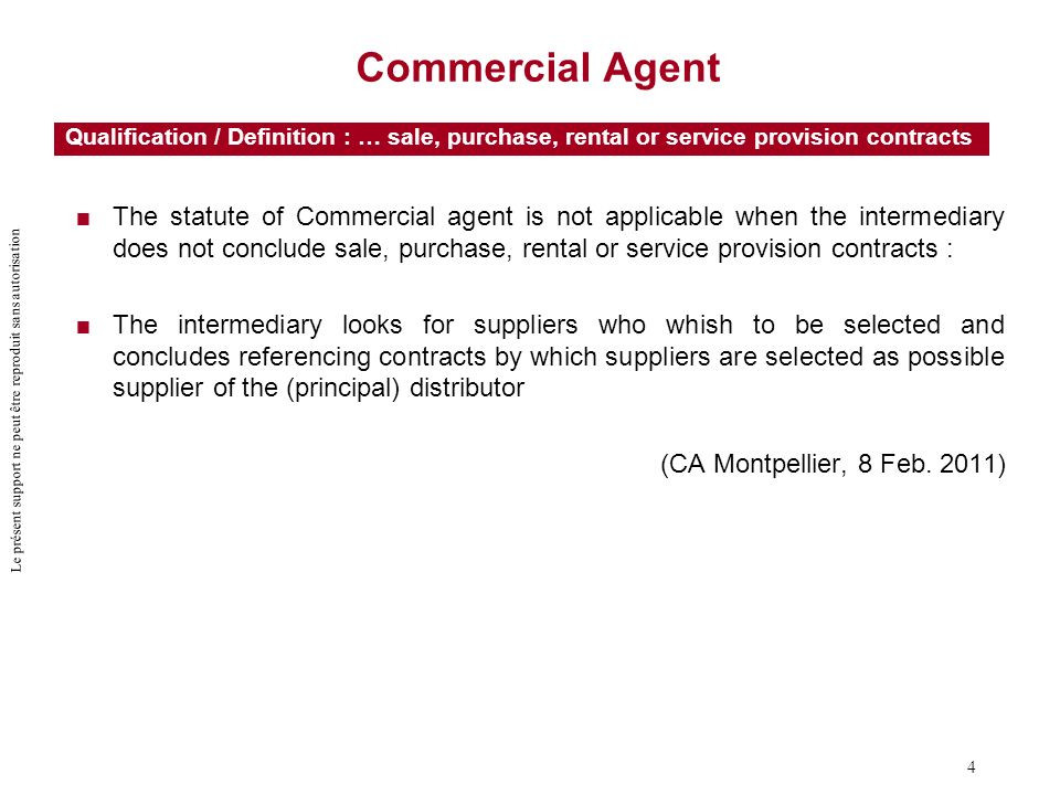 Le présent support ne peut être reproduit sans autorisation 4 Commercial Agent The statute of Commercial agent is not applicable when the intermediary