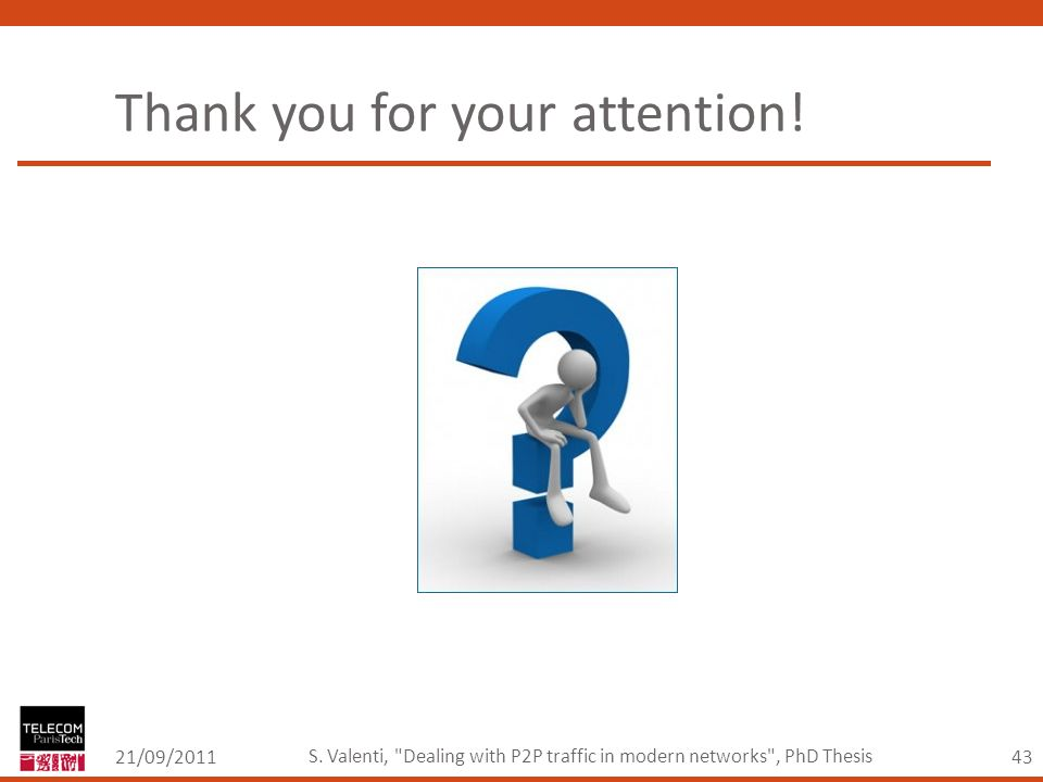 43 Thank you for your attention. 21/09/2011 S.