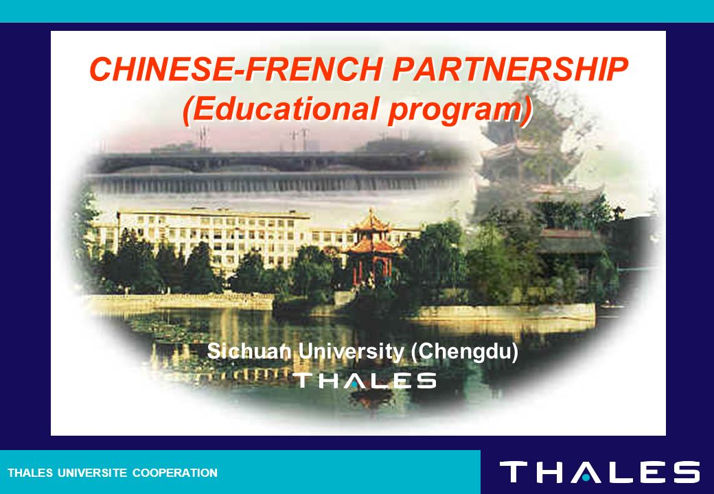 THALES UNIVERSITE COOPERATION CHINESE-FRENCH PARTNERSHIP (Educational program) Sichuan University (Chengdu)